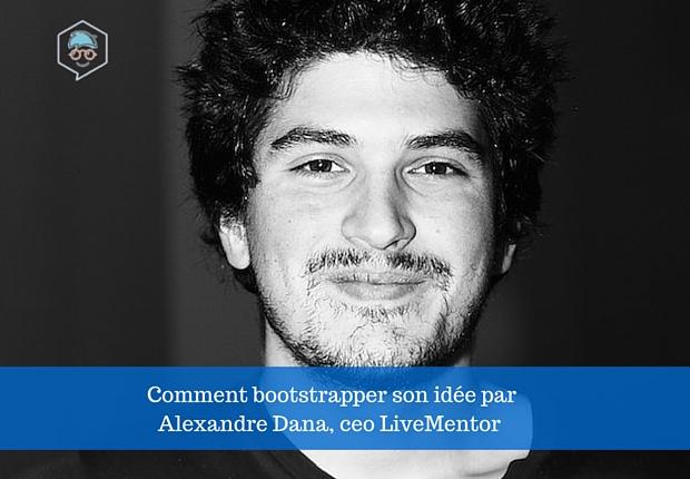 Comment-bootstrapper-son-idée-avec-Alexandre-Dana-ceo